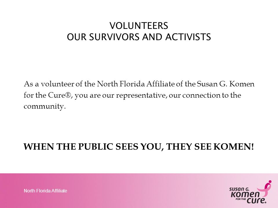 North Florida Affiliate 1.Our name is Susan G.Komen for the Cure®.