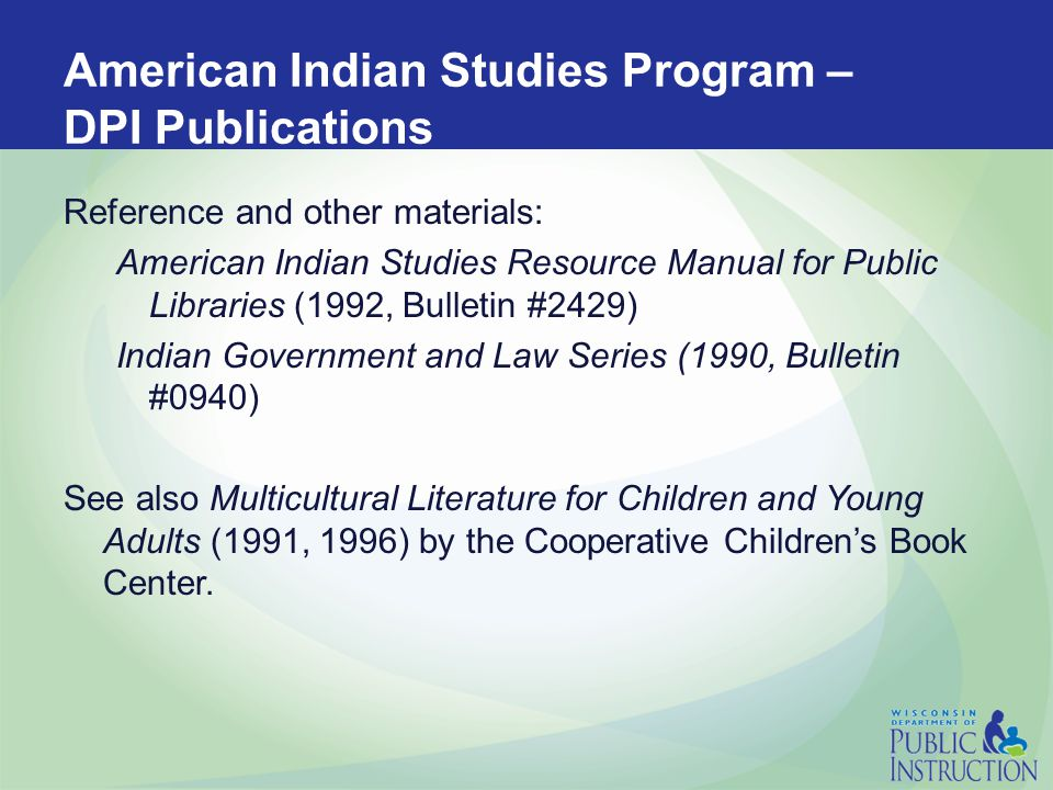 American Indian Studies Program – Web Page Announcements, Calendar, Fact Sheet, Updates State Statutes for Wisconsin American Indian Studies Web Links to Resources Publications for American Indian Studies Bibliography Series for American Indian Studies