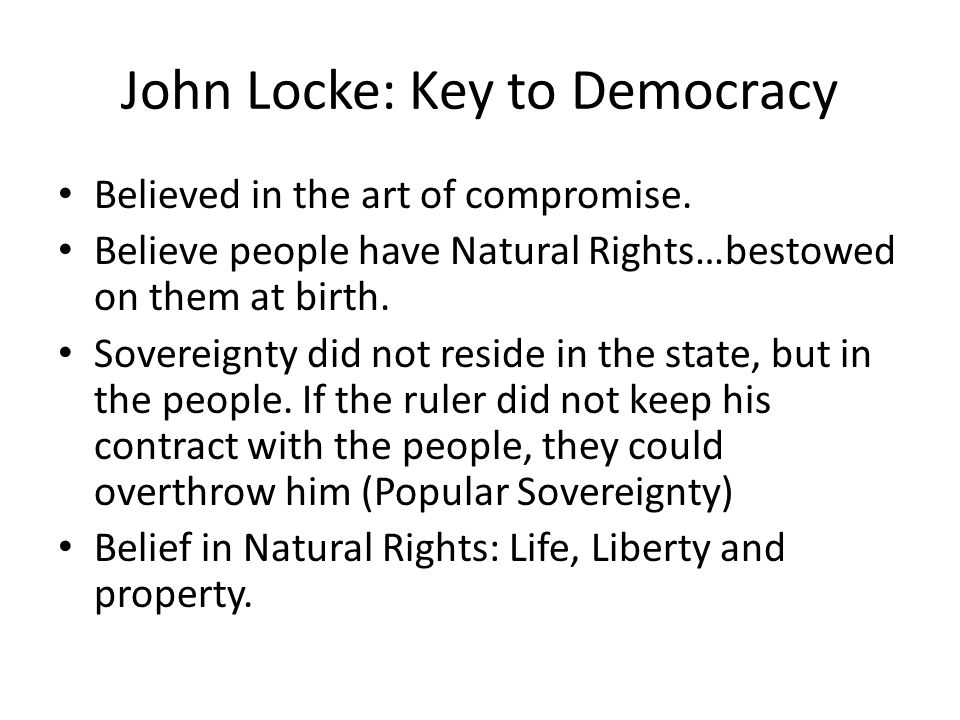 Keys to Locke Unalienable rights- Rights that cannot be taken away from anyone.