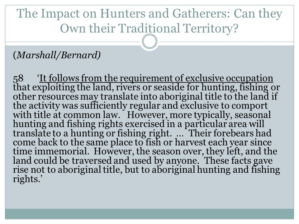 The Impact on Hunters and Gatherers (continued) Many nomadic hunters-gatherers had no permanent settlements and made seasonal use of the land and its resources.