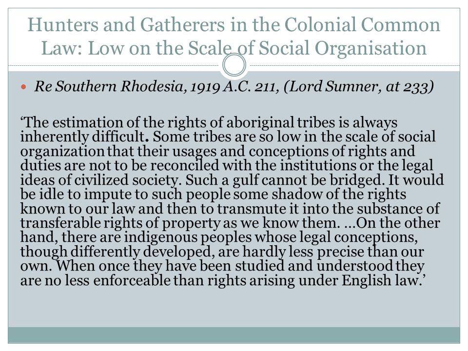 The Calder Case and Common Law Indian Title in Canada: Indigenous Peoples are 'Organised Societies' and Their Land is Not Vacant The Calder Case of 1973, SCR 313, at 328 recognised common law aboriginal title for the first time (J.