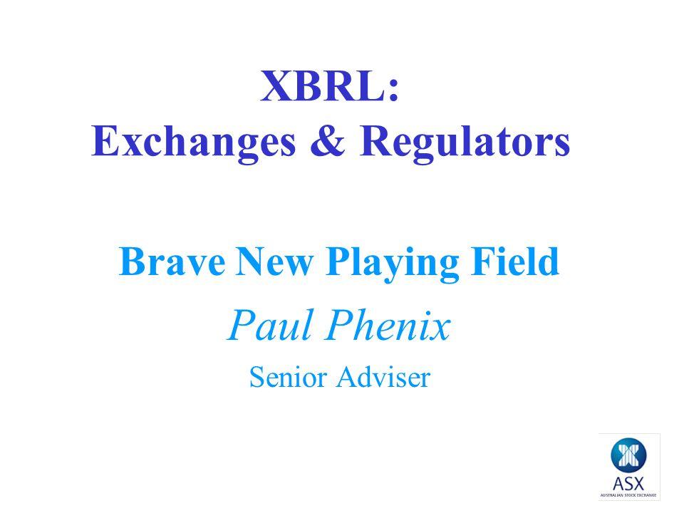 XBRL: Exchanges & Regulators Brave New Playing Field Paul Phenix Senior Adviser