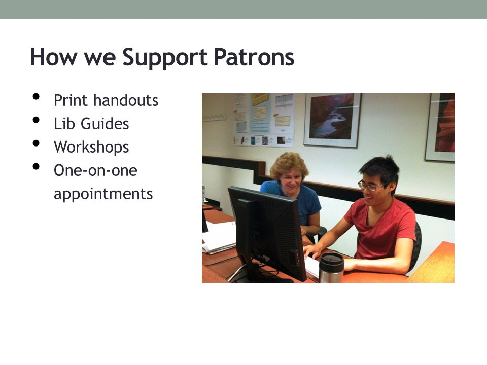 Philosophy: Teaching and Learning Patron-driven How-to, not for you Learning as a Process o Various resources are provided to help along the way