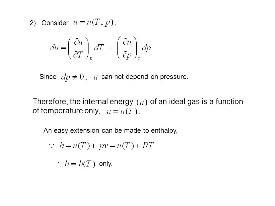 * If we define u=0 and h=0 at T=0, integrate We get or Based on simplified kinetic theory, in general, where j is the number of degree of freedom, R is the specific gas constant.