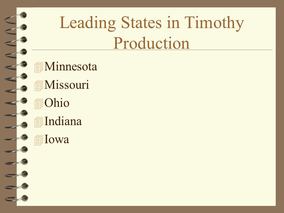 Leading States in Timothy Production  Minnesota  Missouri  Ohio  Indiana  Iowa