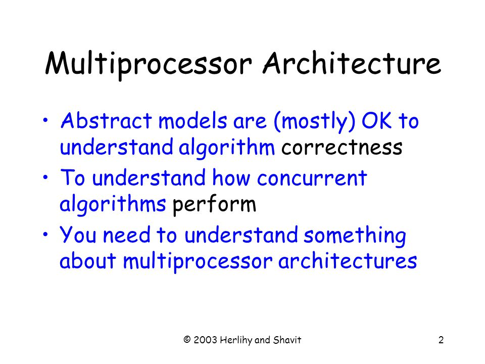 © 2003 Herlihy and Shavit3 Pieces Processors Threads Interconnect Memory Caches