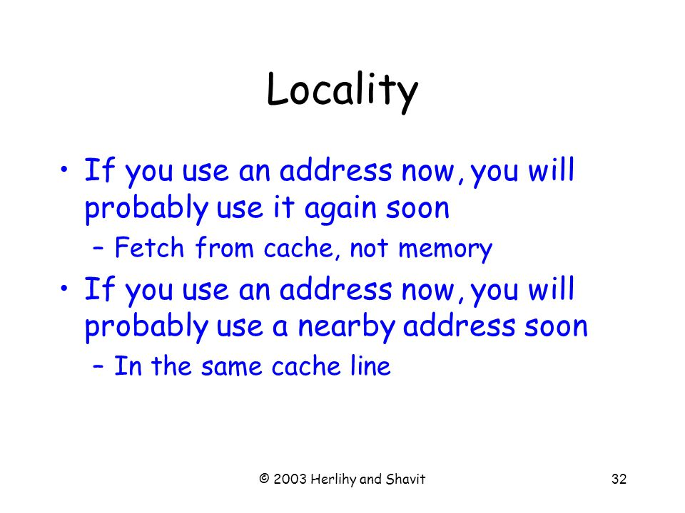 © 2003 Herlihy and Shavit33 Hit Ratio Proportion of requests that hit in the cache Measure of effectiveness of caching mechanism Depends on locality of application