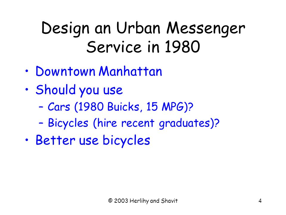 © 2003 Herlihy and Shavit5 Technology Changes Since 1980, car technology has changed enormously –Better mileage (hybrid cars, 35 MPG) –More reliable Should you rethink your Manhattan messenger service?