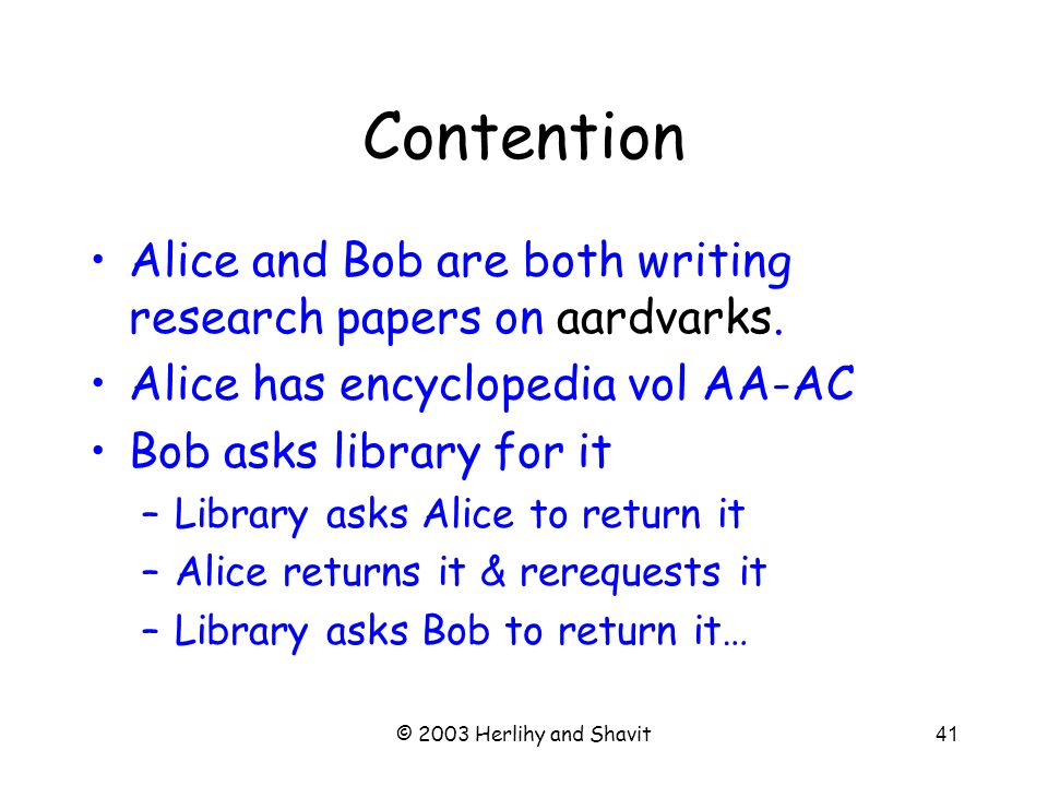 © 2003 Herlihy and Shavit42 Contention Good to avoid memory contention.