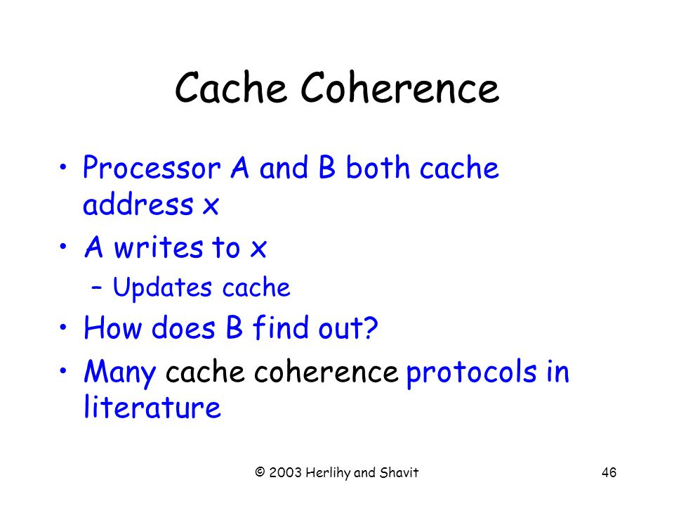 © 2003 Herlihy and Shavit47 MESI Modified –Have modified cached data, must write back to memory