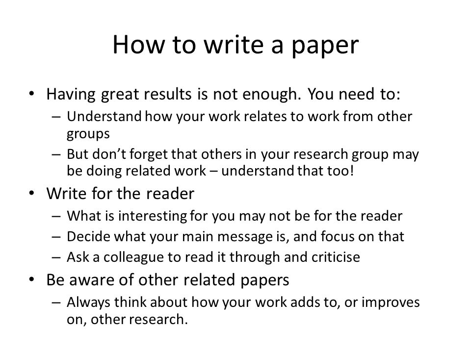How to write a paper Read and follow the journal instructions – Look at the layout of published papers.