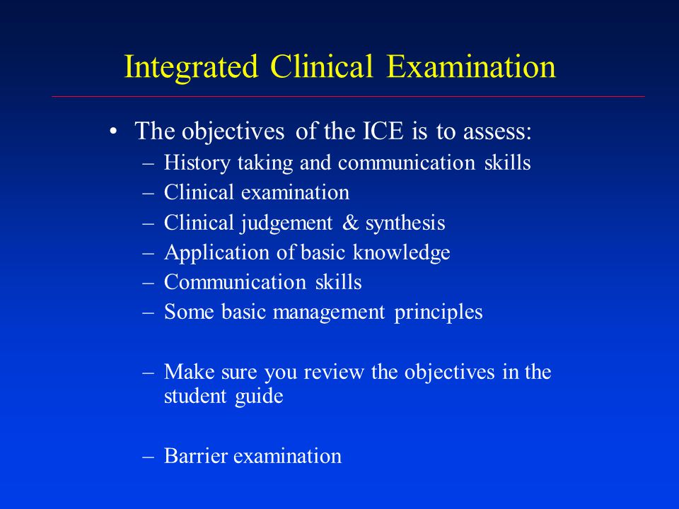 Integrated Clinical Examination - format 6 stations - mix from all four Phase 2 courses 20 minutes each station (bell at 10 & 18 minutes) One examiner per station (one case per student) Examiner interacts with student Grade given for 9 specific criteria Pass / fail is determined on an algorithm