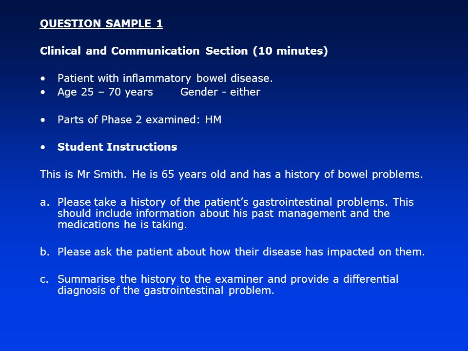 QUESTION SAMPLE 2 Clinical and Communication Section (10 minutes) Patient with chronic liver disease Age 25 – 70 yearsGender - either Parts of Phase 2 examined: HM Student Instructions This lady has been unwell for some time.