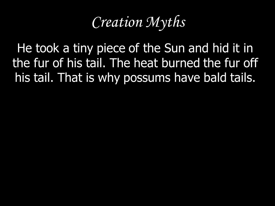 Creation Myths Buzzard tried next.He tried to hide a piece in the feathers of his head.