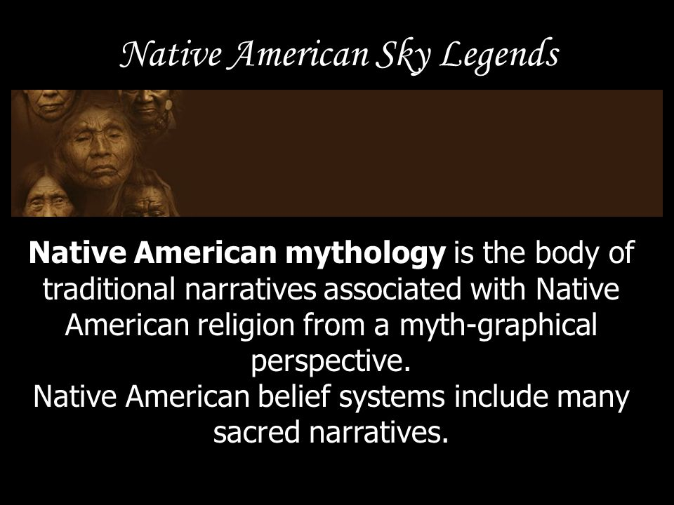 Native American Sky Legends Such spiritual stories are deeply based in Nature and are rich with the symbolism of seasons, weather, plants, animals, earth, water, sky & fire.
