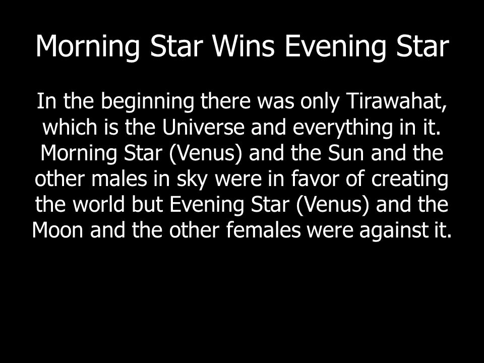 Morning Star Wins Evening Star To win the debate it was clear that Morning Star would have to win the heart of Evening Star.