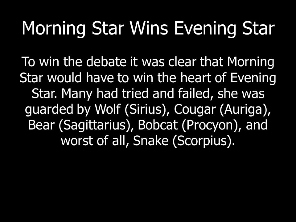 Morning Star Wins Evening Star One by one Morning Star defeated them and won the hand of Evening Star.