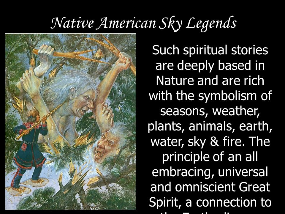 Native American Sky Legends Traditional worship practices are often a part of tribal gatherings with dance, rhythm, songs and trance e.g.
