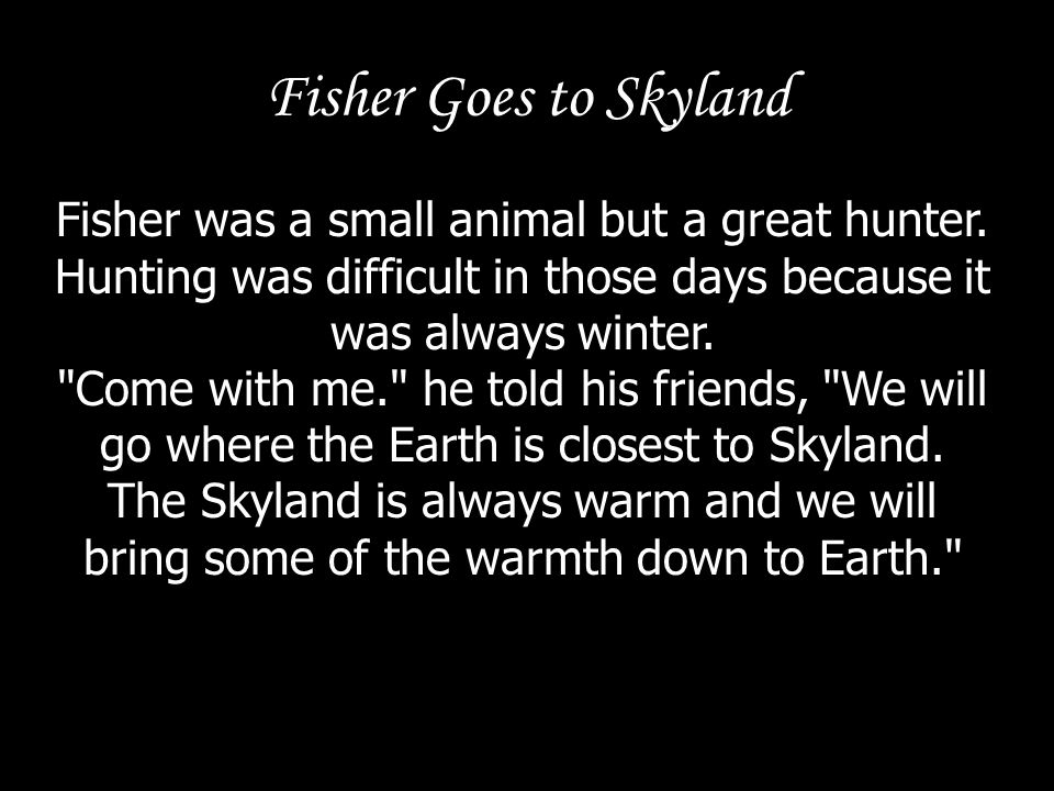 Fisher Goes to Skyland The Otter, Lynx and Wolverine traveled with Fisher up the mountains, closer and closer to Skyland.