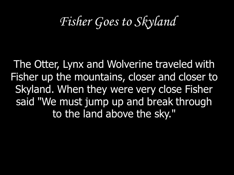 Fisher Goes to Skyland The Otter jumped up and bumped his head on the sky.