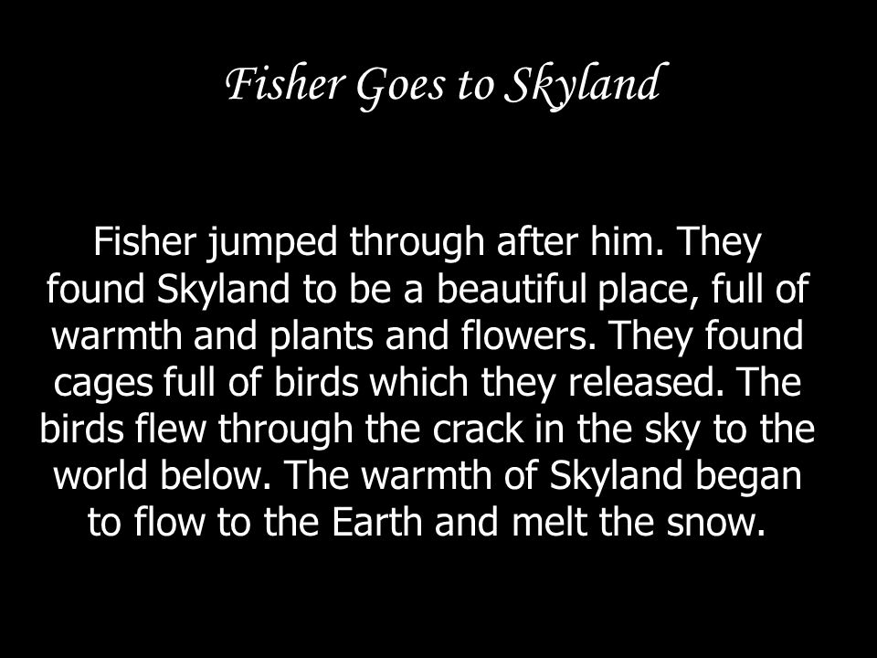 Fisher Goes to Skyland The Sky-People came out of the lodges and said Thieves.