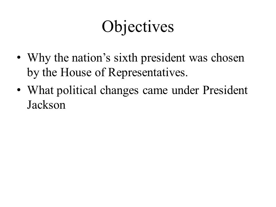 The Election of 1824 In the election of 1824 Andrew Jackson had the most popular and the most electoral votes.
