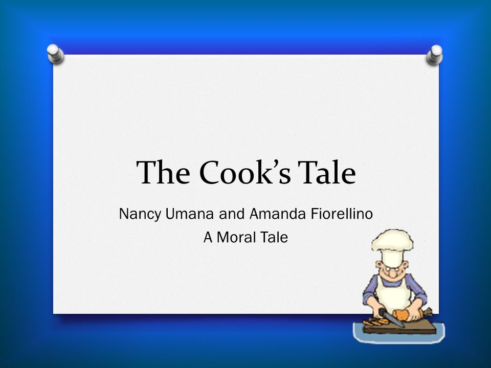 Prologue O The Cook praises both the Reeve and the Miller for their own tales O He promises that his own tale will be just as great O But it won't be up to their standards, because he is dishonest in his work.