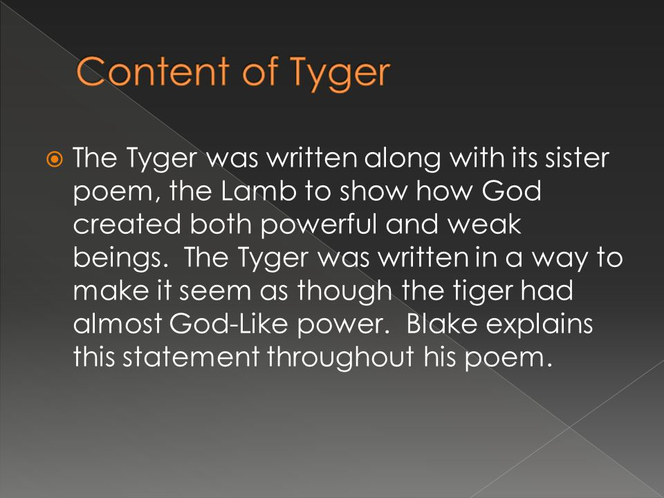  Like previously mentioned the Tyger has a rhythmic beat to it.