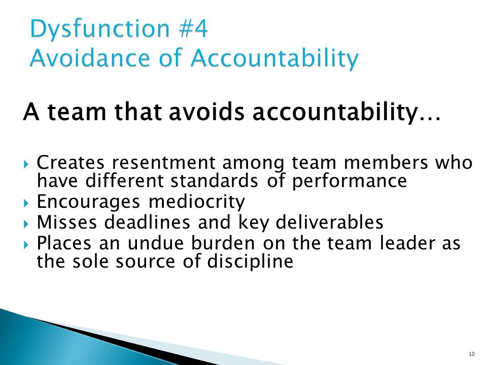 A team that holds one another accountable…  Ensures that poor performers feel pressure to improve  Identifies potential problems quickly by questioning one another's approaches without hesitation  Establishes respect among team members who are held to the same high standards  Avoids excessive bureaucracy around performance management and corrective action 11