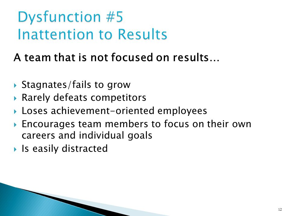 A team that focuses on collective results…  Retains achievement-oriented employees  Minimizes individualistic behavior  Enjoys success and suffers failure acutely  Benefits from individuals who subjugate their own goals/interests for the good of the team  Avoids distractions 13