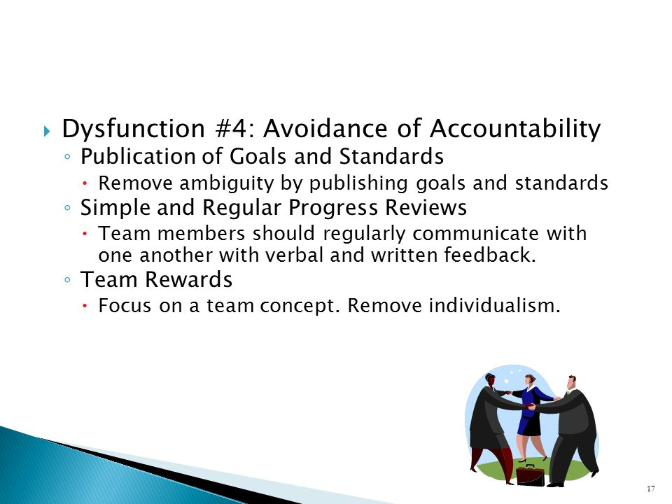  Dysfunction #5: Inattention to Results ◦ Public Declaration of Results  Teams willing to commit publicly are more likely to work passionately toward accomplishing goals.