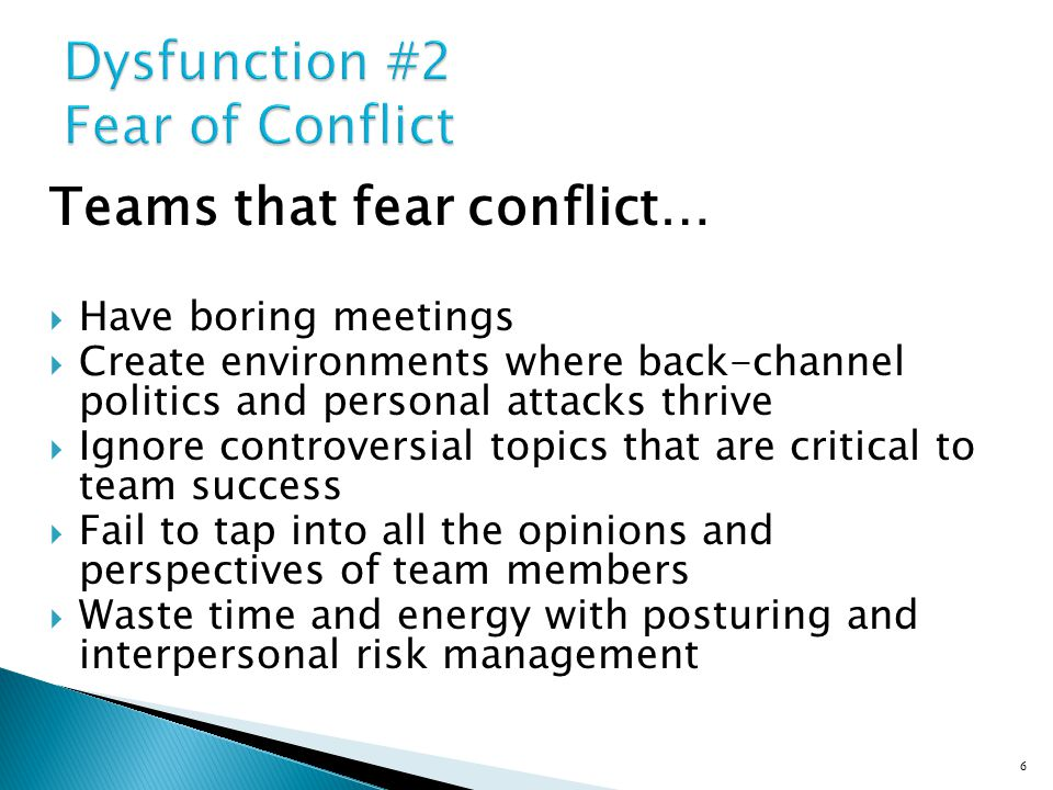 Teams that engage in conflict…  Have lively, interesting meetings  Extract and exploit the ideas of all team members  Solve real problems quickly  Minimize politics  Put critical topics on the table for discussion 7