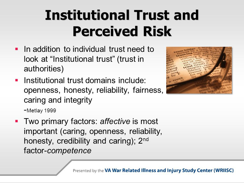 Institutional Trust and Perceived Risk  Numerous studies indicate that as institutional trust increases –perceived risk decreases -Flynn et.