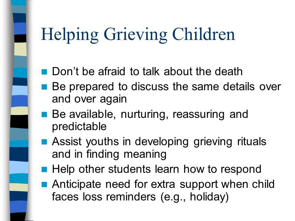 Helping Grieving Children Assist younger children in understanding finality of death.