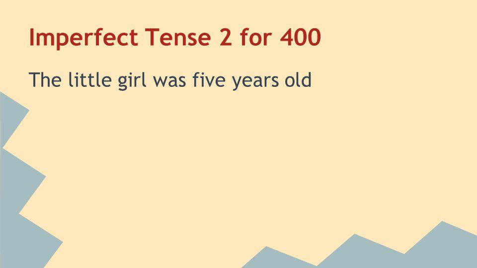 Imperfect Tense 2 for 400 La niña tenía cinco años Home