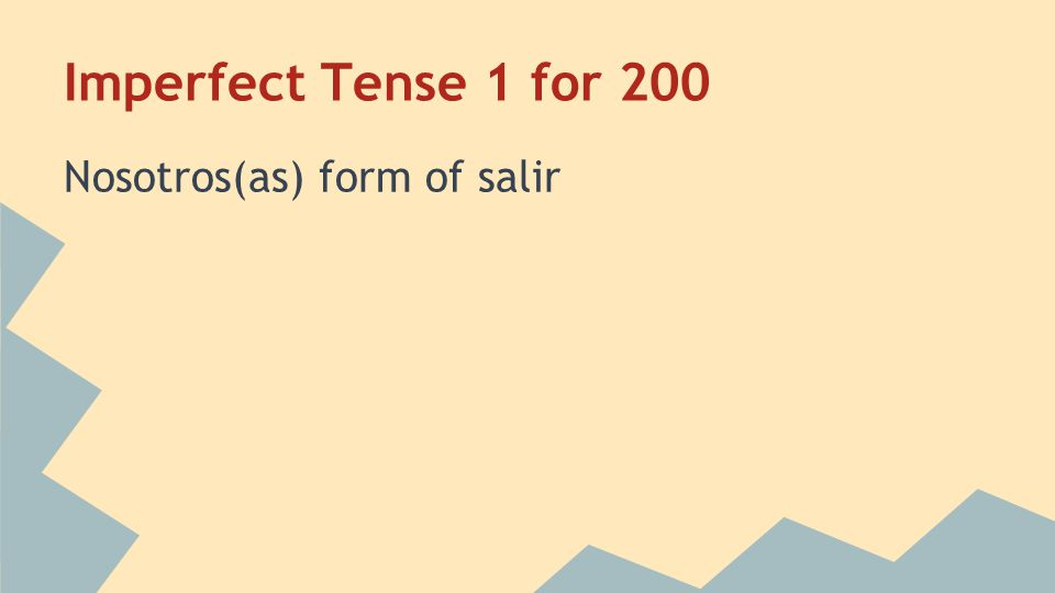 Imperfect Tense 1 for 200 Saliamos Home