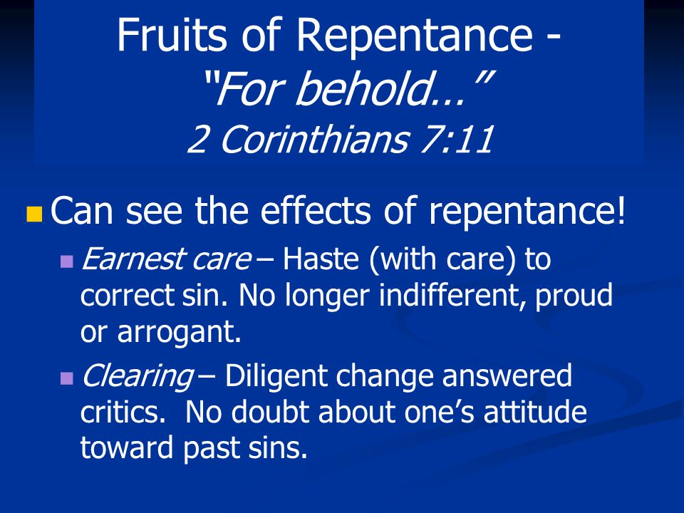 Fruits of Repentance - For behold… 2 Corinthians 7:11 Indignation – Displeasure over previous sin.