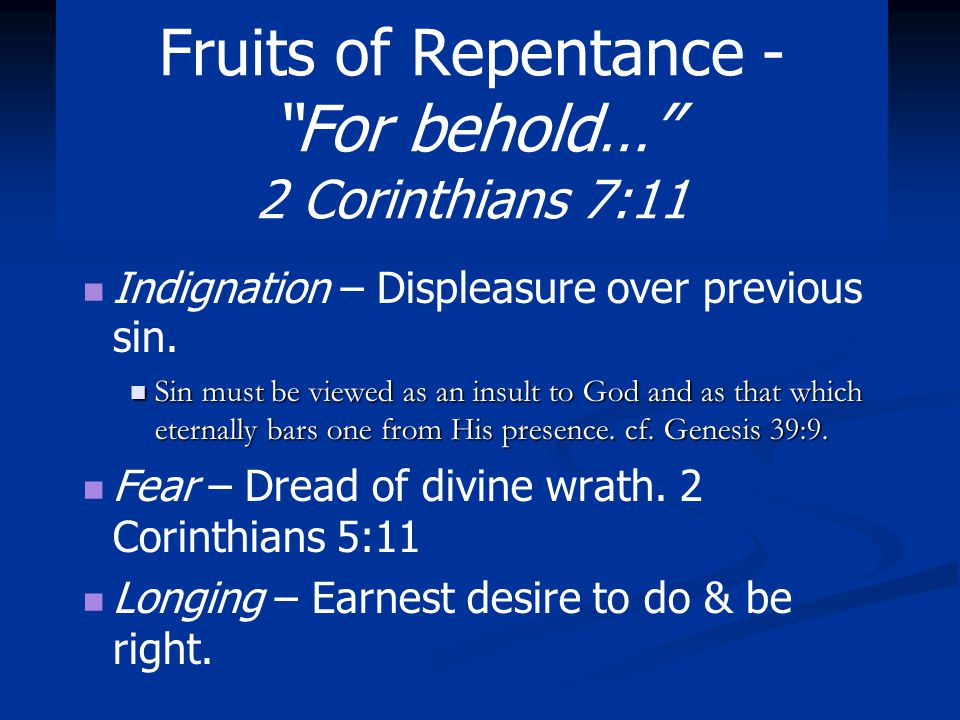 Fruits of Repentance - For behold… 2 Corinthians 7:11 –Zeal – Fervent spirit, not apathetic neglect, zeal in pursuing the right course.