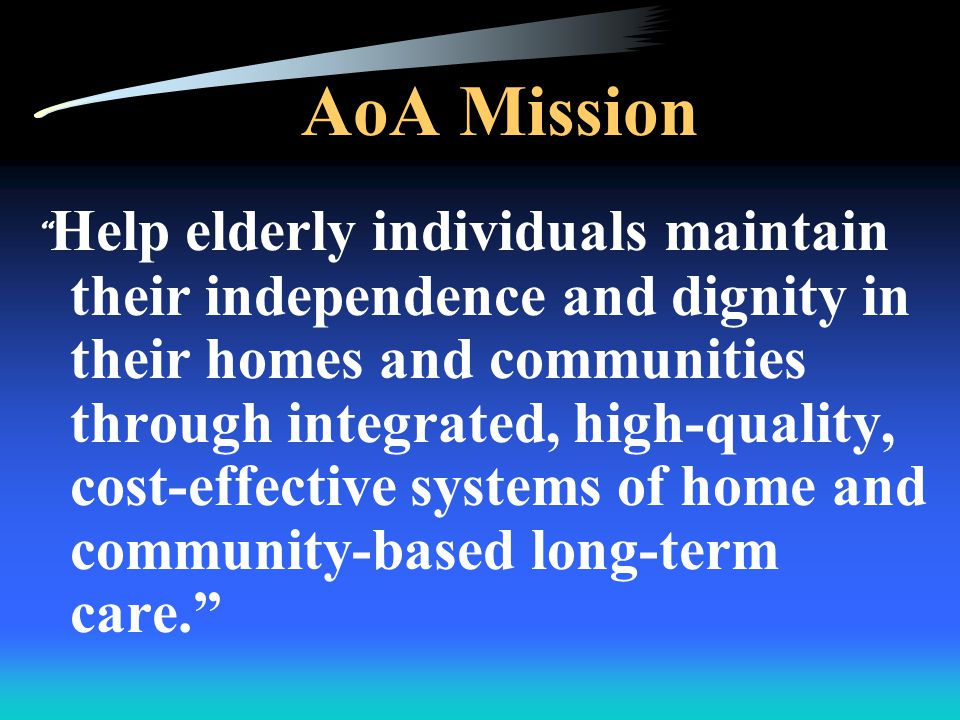 Context Modernizing the Older Americans Act –Empowering consumers –Providing greater choice for high-risk individuals –Encouraging healthy lifestyles –Enhancing the long term care connection within the aging network Medicare Modernization Act Government Performance and Results Act (GPRA) Office of Management and Budget (OMB) Program Assessment Rating Tool (PART)