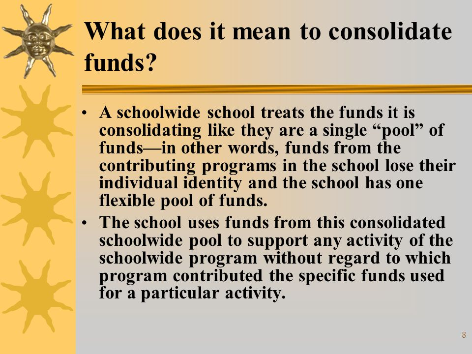 9 What does it mean to consolidate funds.