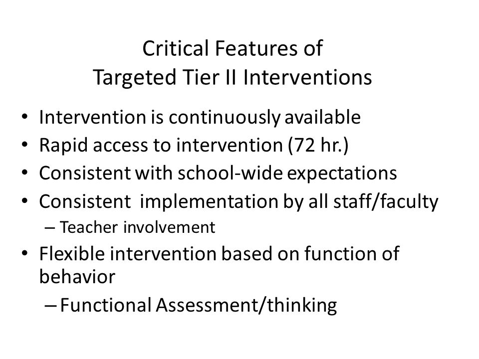 Critical Features (cont.) Targeted Interventions Adequate resources (admin, team) – regular meeting, plus 10 hours a week for coordination Continuous progress monitoring for decision- making Very low effort by teachers Home/school linkage Student motivated to participate Ongoing improvement of intervention