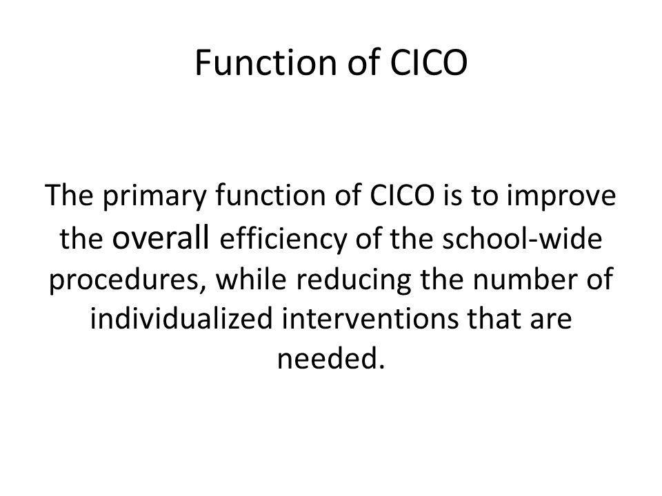 CICO Within School-Wide PBIS All specialized interventions are more effective, and more durable, if they are done with school- wide behavioral expectations as a foundation.