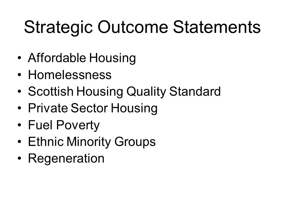 Strategic Outcome Statements Particular needs group joint with NHS and Social Work –Older People –Physical Disability –Learning Disability