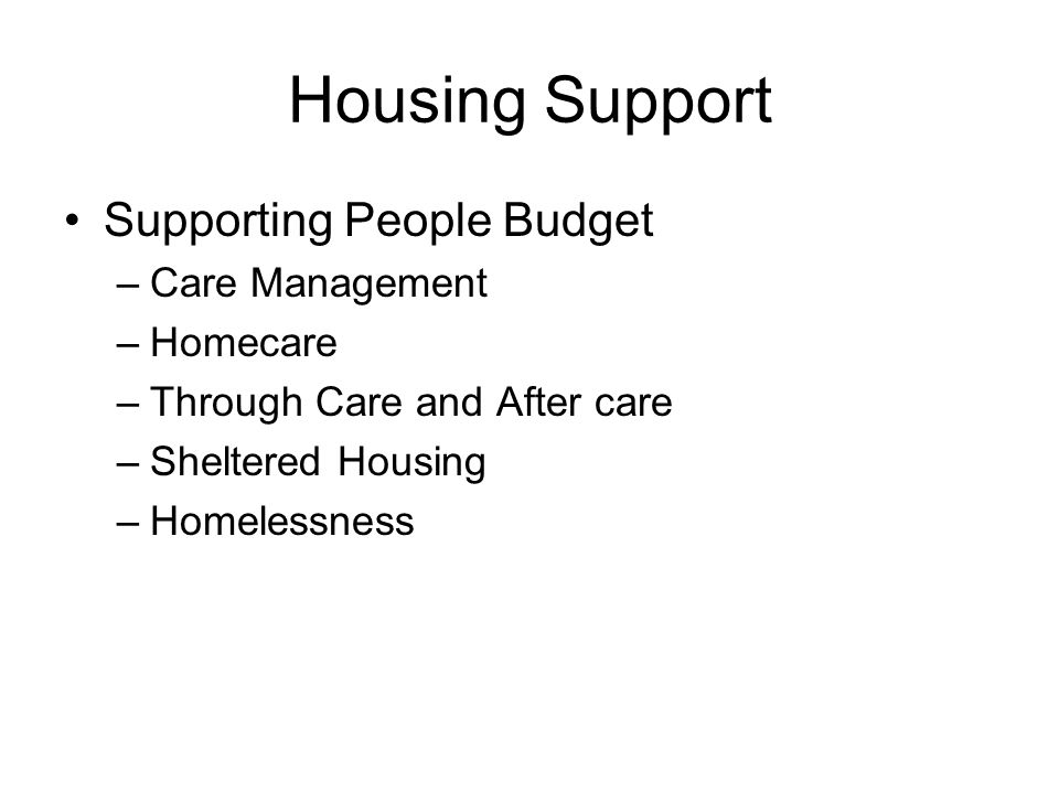 Housing Support Backlog need identified Future need requirements more difficult Policy response to determine if in situ or new homes required