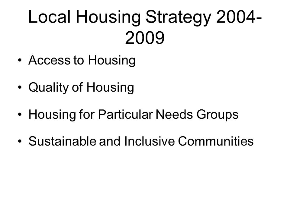 Access to Housing Focus on delivery of affordable housing Making best use of existing housing Improve information