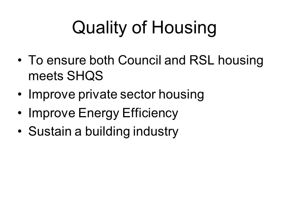 Quality of Housing Council and RSL housing on target to meet SHQS Targeting of BTS properties Energy Efficiency Advice project; Renewable Connection Project, Carbons Emissions Reduction Target funding.
