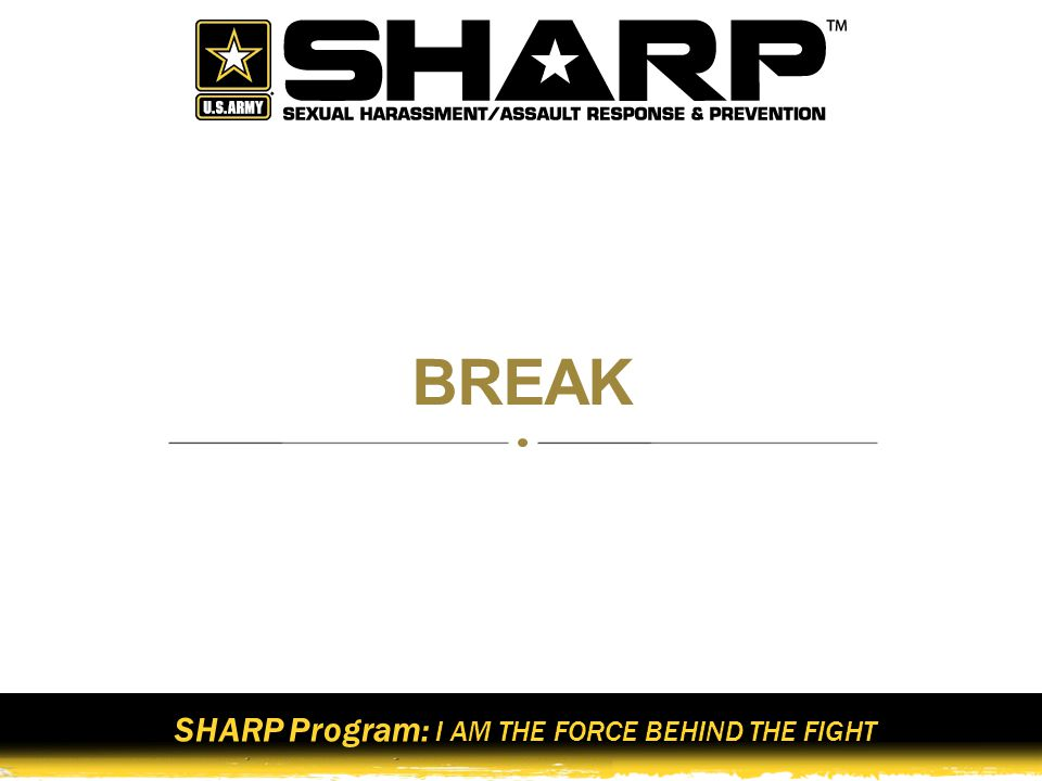 SHARP Program: I AM THE FORCE BEHIND THE FIGHT 12 Army Policy on Sexual Harassment Sexual harassment is unacceptable and will not be tolerated Sexual harassment destroys teamwork and negatively affects combat readiness Army leadership at all levels will be committed to creating an environment conducive to maximum productivity and respect for human dignity The success of the mission can be achieved only in an environment free of sexual harassment for all personnel The prevention of sexual harassment is the responsibility of every Soldier and Department of the Army (DA) Civilian and Family members; leaders set the standard for Soldiers and DA Civilians to follow Ref: AR 600-20
