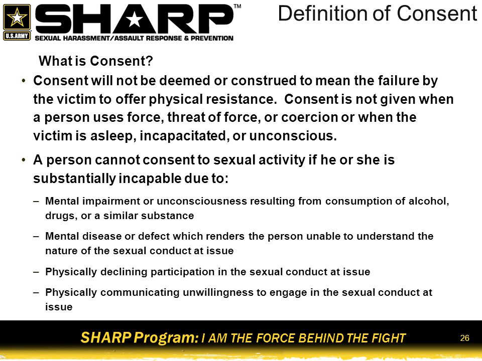 SHARP Program: I AM THE FORCE BEHIND THE FIGHT 27 Obtaining Consent: Scenario 1 SSG Emily Barnes calls SSG Kevin Nash to pick her up from a bar and take her home.