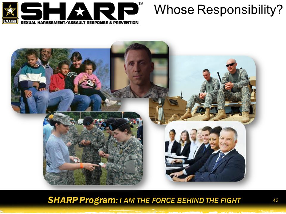 SHARP Program: I AM THE FORCE BEHIND THE FIGHT 44 A good strategy to facilitate cultural change may include the following components Knowledge of current status Vision for the future Goals Training Research Participation Strategy for Cultural Change