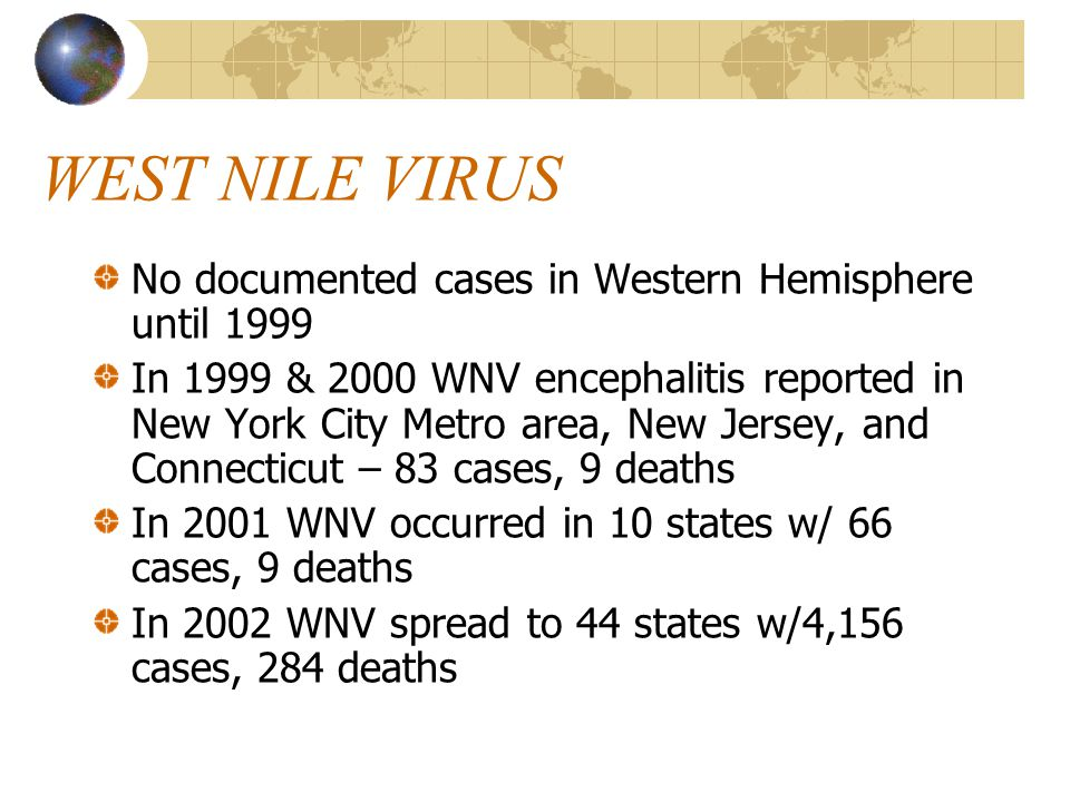 Overview of West Nile Virus (WNV) WNV is a mosquito-borne disease that can cause encephalitis or meningitis Encephalitis is an inflammation of the brain tissue Meningitis is an inflammation of the membranes that envelop the brain or spinal cord